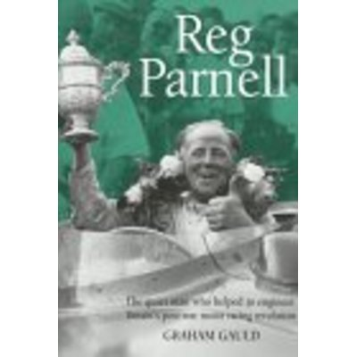 Reg Parnell: The Quiet Man Who Helped to Engineer Britain's Post-war Motor Racing Revolution