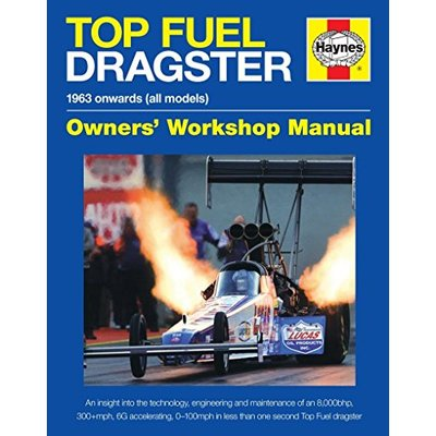 Top Fuel Dragster Manual: The Quickest and Fastest Racing Cars on the Planet! (Owners' Workshop Manual) (Haynes Owners' Workshop Manuals) by Dan Welberry (6-Mar-2014) Hardcover