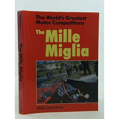 World's Greatest Motor Competitions: Mille Miglia (The world's greatest motor competitions)