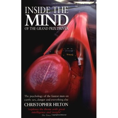 Inside the Mind of the Grand Prix Driver: The Psychology of the Fastest Men on Earth – Sex, Danger and Everything Else