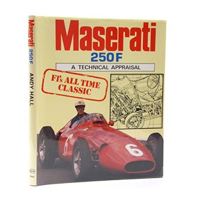 Maserati 250F – The In-line Six Grand Prix Cars: A Technical Appraisal