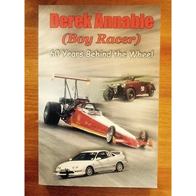 Derek Annable (Boy Racer): 60 Years Behind the Wheel