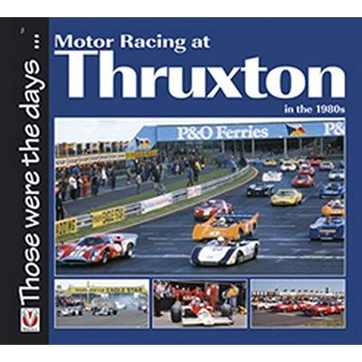 Motor Racing at Thruxton in the 1980s (Those Were the Days Series)