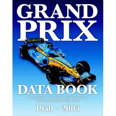 Grand Prix Data Book: A Complete Statistical Record of the Formula 1 World Championship Since 1950