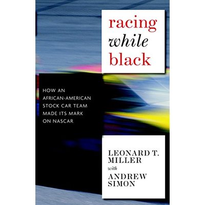 Racing While Black : How an African-American Stock Car Team Made its Mark on NASCAR