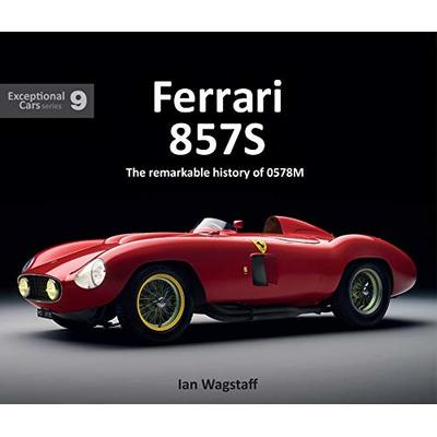 Ferrari 857S: The remarkable history of 0578M (EXCEPTIONAL CARS SERIES)