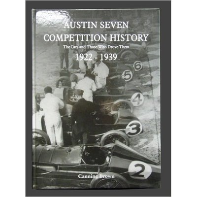 Austin Seven Competition History: The Cars and Those Who Drove Them, 1922 -1939 by B. Canning Brown (2006-09-06)
