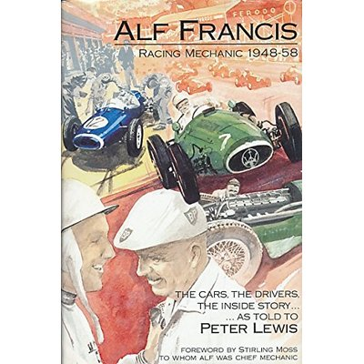 Alf Francis, Racing Mechanic, 1948-58: The Cars, the Drivers, the Inside Story