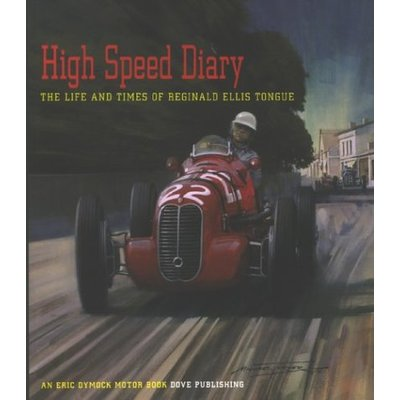 High-speed Diary: The Life and Times of Reginald Ellis Tongue (An Eric Dymock motor book)