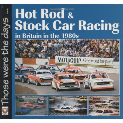 Hot Rod and Stock Car Racing: In Britain in the 1980s (Those Were the Days … )