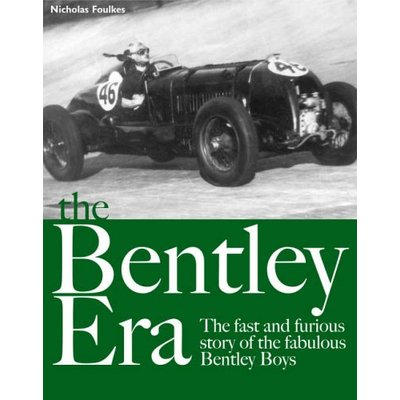 The Bentley Era: The Fast and Furious Story of the Fabulous Bentley Boys