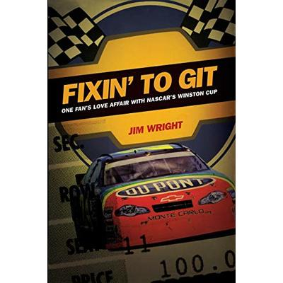 Fixin to Git: One Fan's Love Affair with NASCAR's Winston Cup