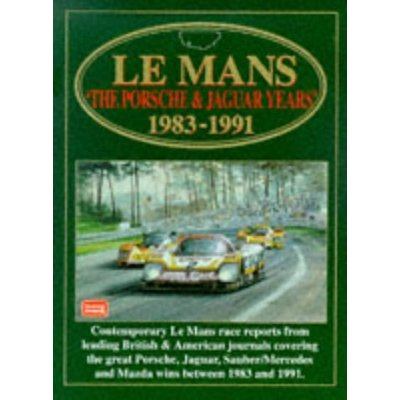 Le Mans: The Porsche and Jaguar Years, 1983-1991 (Brooklands Books Racing Series): The Porsche & Jaguar Years: 1983-1991: The Porsche and Jaguar Years, 1983-91