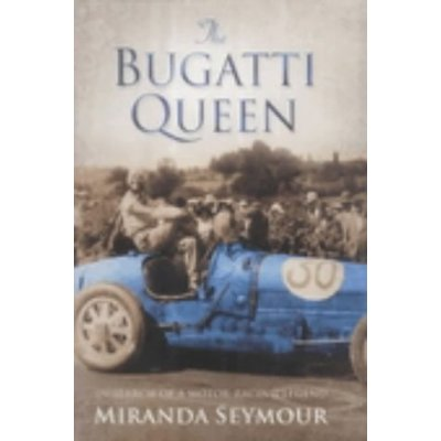 The Bugatti Queen: In search of a Motor-Racing Legend