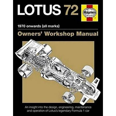 Lotus 72 Owner's Manual: An Insight Into the Design, Engineering, Maintenance and Operation of Lotus's Legendary Formula 1 Car (Owners' Workshop Manual)