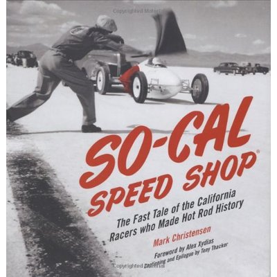 SO-CAL Speed Shop: The Fast Tale of the California Racers Who Made Hot Rod History