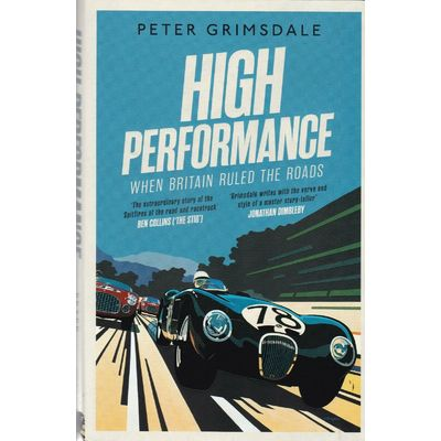 High Performance When Britain Ruled The Roads by Peter Grimsdale