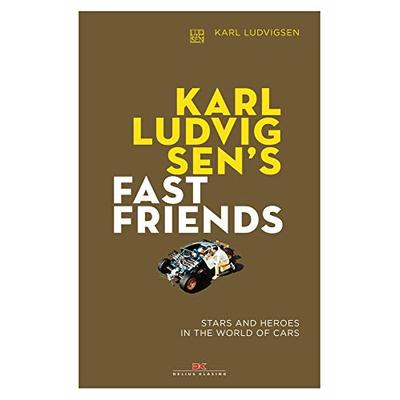 Karl Ludvigsen's Fast Friends: Stars and Heroes in the World of Cars