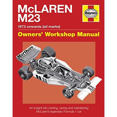 McLaren M23 Manual: An insight into owning, racing and maintaining McLaren's legendary Formula 1 car (Owner's Workshop Manual)