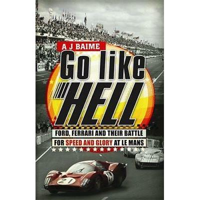 Go Like Hell: Ford, Ferrari and their Battle for Speed and Glory at Le Mans by A