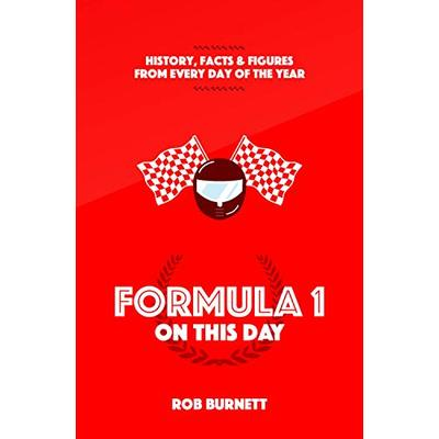 Formula One On This Day: History, Facts and Figures from Every Day of the Year: History, Facts & Figures from Every Day of the Year