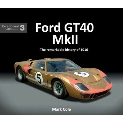 FORD GT40 MARK II : THE REMARKABLE HISTORY OF 1016